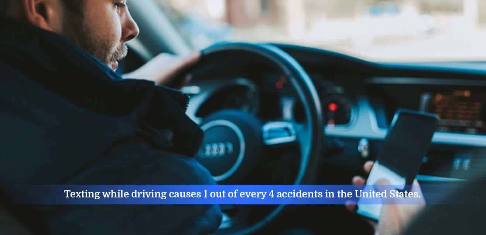 Texting while driving causes 1 out of every 4 accidents in the United States.